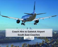 Want Coach Hire to Gatwick Airport - Call Us